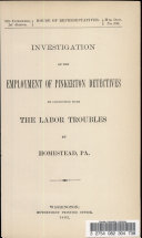 Investigation of the Employment of Pinkerton Detectives in Connection with the Labor Troubles at Homestead  Pa