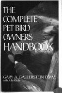 The Complete Pet Bird Owner s Handbook
