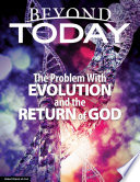 Beyond Today  The Problem With Evolution and the Return of God