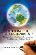 Replacing the Ten Commandments  Cooper   S Essays Guidelines for Creating a Good Life and a Civilized World