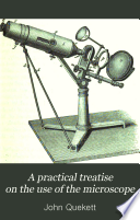 A Practical Treatise On The Use Of The Microscope