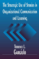 The Strategic Use of Stories in Organizational Communication and Learning