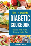 THE COMPLETE DIABETIC COOKBOOK Delicious and Balanced Recipes Made Easy Book PDF