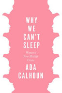 link to Why we can't sleep : women's new midlife crisis in the TCC library catalog