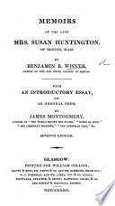 Memoirs of the late Mrs  Susan Huntington     By Benjamin B  Wisner     With an introductory essay  and an original poem  by James Montgomery     Seventh edition