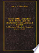 Report Of The Committee Of The Senate Upon The Relations Between Labor And Capital