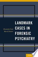 Landmark Cases in Forensic Psychiatry