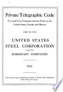 Private Telegraphic Code for Land Line Telegrams Between Points in the United States, Canada and Mexico Used by the United States Steel Corporation and Its Subsidiary Companies