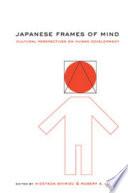 Japanese Frames of Mind  : Cultural Perspectives on Human Development