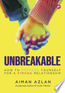 """Unbreakable: How to Prepare Yourself for a Strong Relationship"" by Aiman Azlan, Iman Publication"