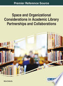 Space and Organizational Considerations in Academic Library Partnerships and Collaborations Book