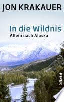 In die Wildnis  : Allein nach Alaska