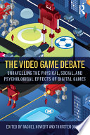 """The Video Game Debate: Unravelling the Physical, Social, and Psychological Effects of Video Games"" by Rachel Kowert, Thorsten Quandt"