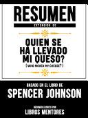 Resumen Extendido De Quien Se Ha Llevado Mi Queso? (Who Moved My Cheese?) – Basado En El Libro De Spencer Johnson Pdf/ePub eBook