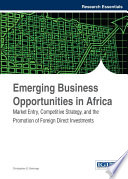 Emerging Business Opportunities In Africa Market Entry Competitive Strategy And The Promotion Of Foreign Direct Investments PDF