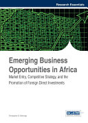 Emerging Business Opportunities in Africa  Market Entry  Competitive Strategy  and the Promotion of Foreign Direct Investments