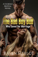 The Bad Boy Bull Who Saved Our Marriage