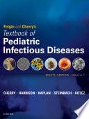 """Feigin and Cherry's Textbook of Pediatric Infectious Diseases E-Book"" by James Cherry, Gail J. Demmler-Harrison, Sheldon L. Kaplan, William J. Steinbach, Peter J Hotez"