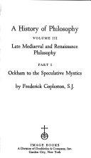 A History of Philosophy  Late Mediaeval   Renaissance philosophy  pt 1  Ockham to the Speculative Mystics  pt 2  The Revival of Platonism to Su  rez Book