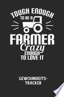 TOUGH ENOUGH TO BE A FARMER CRAZY ENOUGH TO LOVE IT - Gewohnheitstracker