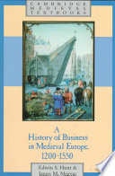 """A History of Business in Medieval Europe, 1200-1550"" by Edwin S. Hunt, Hunt, James M.. Murray, James Murray"