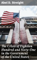 The Crisis of Eighteen Hundred and Sixty-One in the Government of the United States Pdf/ePub eBook