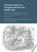 Eurasian empires in antiquity and the early Middle Ages : contact and exchange between the Graeco-Ro