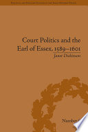 Court Politics And The Earl Of Essex 1589 1601