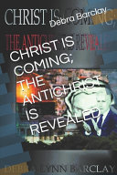 Christ Is Coming; The Antichrist Is Revealed