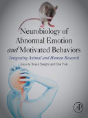 Neurobiology of Abnormal Emotion and Motivated Behaviors