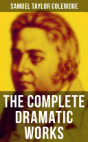 The Complete Dramatic Works of Samuel Taylor Coleridge