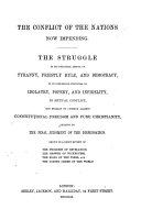 The Conflict of the Nations Now Impending  The Struggle in Its Political Aspect of Tyranny  Priestly Rule  and Democracy  in Its Religious Features of Idolatry  Popery  and Infidelity  in Mutual Conflict  But Finally to Combine Against Constitutional Freedom and Pure Christianity  Leading to the Final Judgment of the Dispensation  Etc