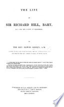 The Life of Sir Richard Hill, Bart., M.P., Etc