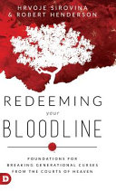 Redeeming Your Bloodline  Foundations for Breaking Generational Curses from the Courts of Heaven
