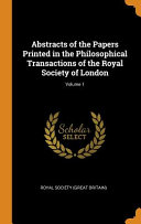 Abstracts Of The Papers Printed In The Philosophical Transactions Of The Royal Society Of London