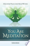 You Are Meditation  : Discover Peace and Bliss Within