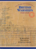 The Design and Construction of British Warships, 1939-1945: Submarines, escorts, and coastal forces