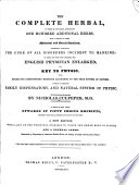 """""""The Complete Herbal: To which is Now Added Upwards of One Hundred Additional Herbs with a Display of Their Medicinal and Occult Qualities Physically Applied to the Cure of All Disorders Incident to Mankind, to which are Now First Annexed the English Physician Enlarged and Key to Physic with Rules for Compounding Medicine According to the True System of Nature Forming a Complete Family Dispensatory and Natural System of Physic"""" by Nicholas Culpeper"""