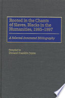 Rooted In The Chants Of Slaves Blacks In The Humanities 1985 1997