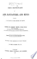 Ure's Dictionary of Arts, Manufactures, and Mines ... Edited by R. Hunt. ... Fifth edition, ... rewritten and ... enlarged