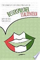 Bessersprecher Italienisch  : 150 Redewendungen für ein ausdrucksstarkes Italienisch