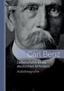 Carl Benz. Lebensfahrt eines deutschen Erfinders: Autobiografie