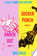 A Holly Hands Cozy Mystery Bundle  Knockout  Book 1  and Sucker Punch  Book 2