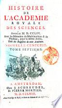 Histoire de l'Academie Royale des Sciences. Avec les memoires de mathematique & de physique, pour la meme annee. Tires des registres de cette Academie. Nouvelle centurie. Tome premier [-neuvieme]