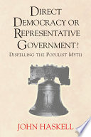 Direct Democracy Or Representative Government Dispelling The Populist Myth Book