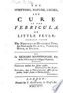 The Symptoms  Nature  Causes  and Cure of the Febricula  Or Little Fever Book