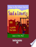 What to Do When You re Sad   Lonely