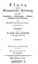 Flora oder Botanische Zeitung ; welche Recensionen, Abhandlungen, Aufsätze, Neuigkeiten und Nachrichten, die Botanik betreffend, enthält ; hrsg. von der königl. botanischen Gesellschaft in Regensburg