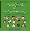 The Kids' (and Parents', Too) Book of Good Sportsmanship