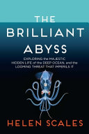 link to The brilliant abyss : exploring the majestic hidden life of the deep ocean and the looming threat that imperils it in the TCC library catalog